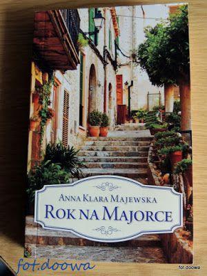 """Moje Małe Czarowanie: """"Rok na Majorce"""" Anna Klara Majewska - recenzja ks..."""