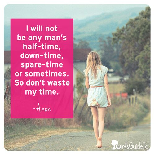 I will not be any-man's half-time, down-time, spare-time, or sometimes