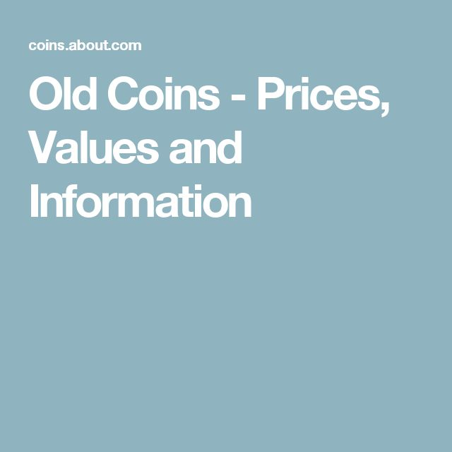 Old Coins - Prices, Values and Information