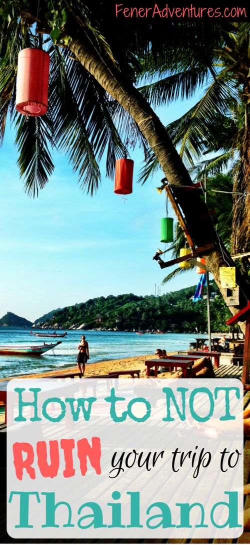 Don't ruin your trip to Thailand over something stupid! Read this FIRST!   ...         www.FenerAdventures.com     ...      budget travel, travel tips, inspiration, backpacking asia, backpacker, long term travel, vacation ideas