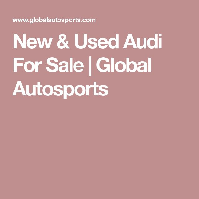 New & Used Audi For Sale | Global Autosports
