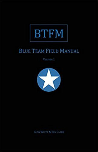 Blue Team Field Manual (BTFM) (RTFM): Amazon.co.uk: Alan J White, Ben Clark: 9781541016361: Books