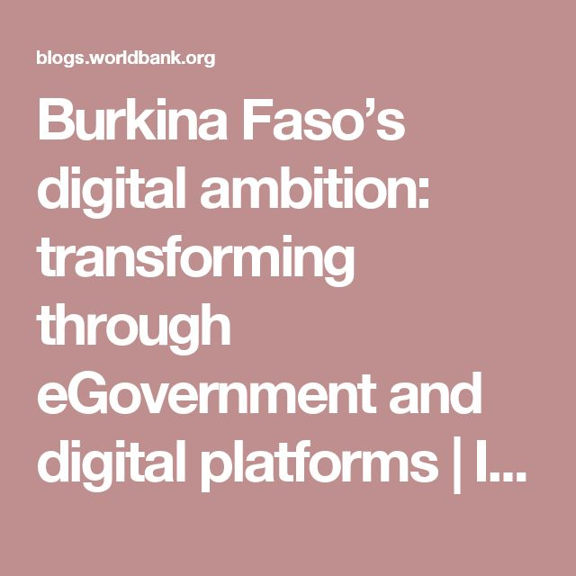Burkina Faso's digital ambition: transforming through eGovernment and digital platforms | Information and Communications for Development