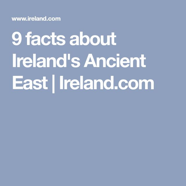 9 facts about Ireland's Ancient East | Ireland.com