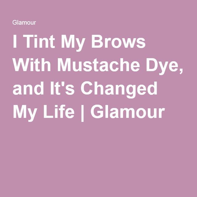 I Tint My Brows With Mustache Dye, and It's Changed My Life | Glamour