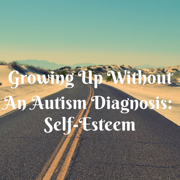 Growing Up Without An Autism Diagnosis: Self-Esteem Issues