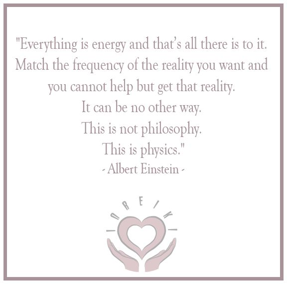 "Quote of the Day: ""Everything is energy and that's all there is to it. Match the frequency of the reality you want and you cannot help but get that reality. It can be no other way. This is not philosophy. This is physics.""  - Albert Einstein -  #InReiki #Reiki #Quotes #LOA #Quote #EnergyHealing #Energy"