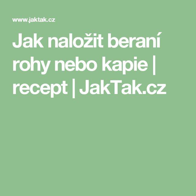 Jak naložit beraní rohy nebo kapie | recept | JakTak.cz