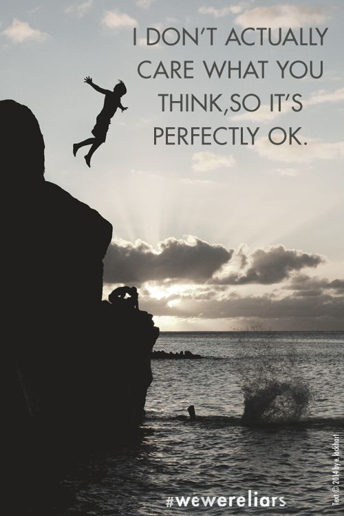"""""""I don't care what you think, so it's perfectly ok."""" Quote from We Were Liars by E. Lockhart  #independence  #quotation"""