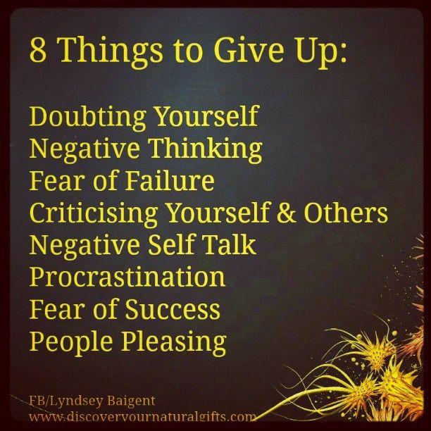 8 Cosas a las cuales renunciar: DUDAR DE TI MISMO, PENSAR NEGATIVO, MIEDO AL FRACASO, CRITICARTE A TI MISMO O A OTROS, HABLAR MAL DE TI, PROCRASTINACIÓN, MIEDO AL EXITO, COMPLACER A LA GENTE