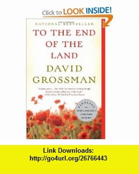 To the End of the Land (Vintage International) (9780307476401) David Grossman , ISBN-10: 0307476405  , ISBN-13: 978-0307476401 ,  , tutorials , pdf , ebook , torrent , downloads , rapidshare , filesonic , hotfile , megaupload , fileserve