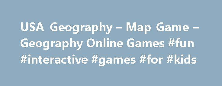 USA Geography – Map Game – Geography Online Games #fun #interactive #games #for #kids http://education.remmont.com/usa-geography-map-game-geography-online-games-fun-interactive-games-for-kids-3/  #fun interactive games for kids # I stumbled upon your fun interactive geography games from a link on the Massachusetts Geographic Alliance Website. Since then, your games have become quite a hit with my competitive colleagues! –Candice Gomes, Education Outreach Coordinator, Boston Public Library…