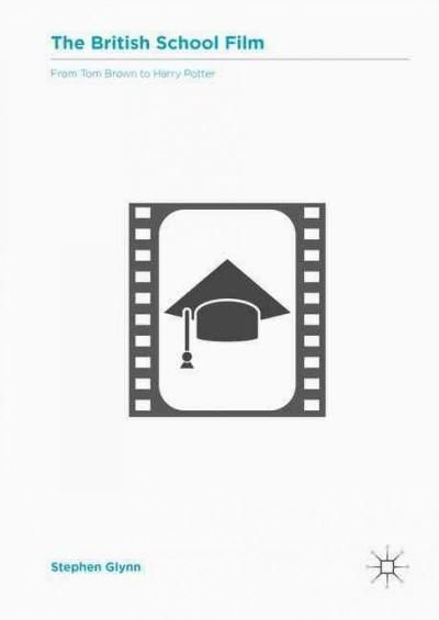 The British School Film: From Tom to Harry Potter: Representations of Secondary Education in British Cinema