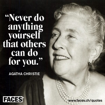 Agatha Christie quote..Hmmm does this remind my friends at work of anyone?