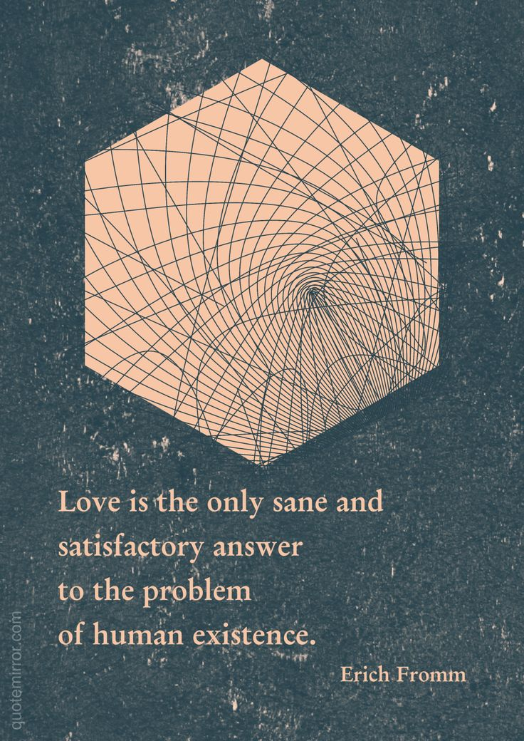 Love is the only sane and satisfactory answer to the problem of human existence. –Erich Fromm #existence #love #sanity http://www.quotemirror.com/erich-fromm-collection-1/love-is-the-answer/