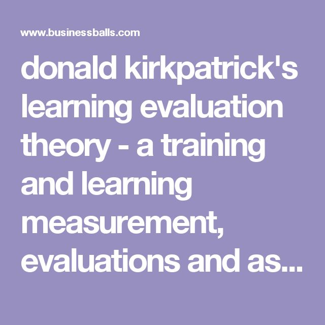 donald kirkpatrick's learning evaluation theory - a training and learning measurement, evaluations and assessments model