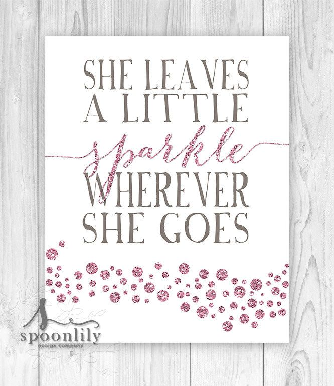 She Leaves A Little Sparkle Wherever She Goes Quote, Pink Sparkles and Grey, Nursery Childrens Room Decor, Pink Bedroom, Girls Bedroom Art, by SpoonLily on Etsy https://www.etsy.com/listing/265412916/she-leaves-a-little-sparkle-wherever-she