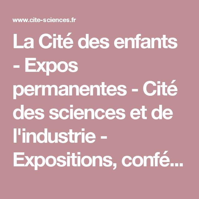 La Cité des enfants - Expos permanentes - Cité des sciences et de l'industrie - Expositions, conférences, cinémas, activités culturelles et sorties touristiques pour les enfants, les parents, les familles - Paris