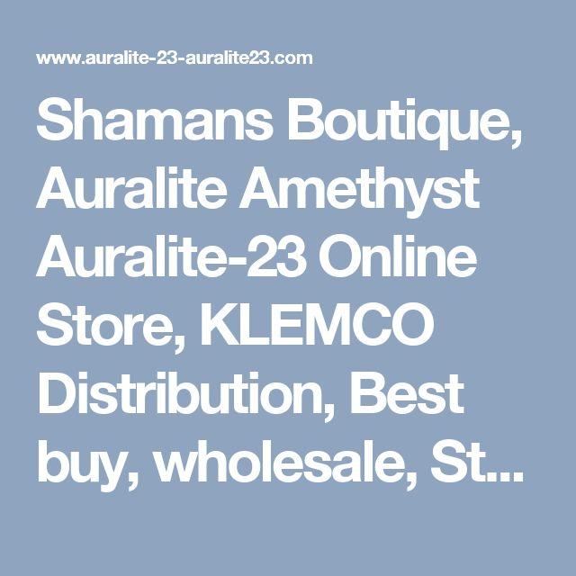 Shamans Boutique, Auralite Amethyst Auralite-23 Online Store, KLEMCO Distribution, Best buy, wholesale, Store, Shop, Boutique, Show Room, Market, Emporium browsing, purchasing, gallery, exhibit, exhibition room, studio, variety store, shopping mall
