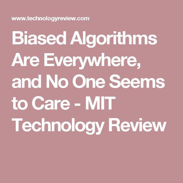 Biased Algorithms Are Everywhere, and No One Seems to Care - MIT Technology Review