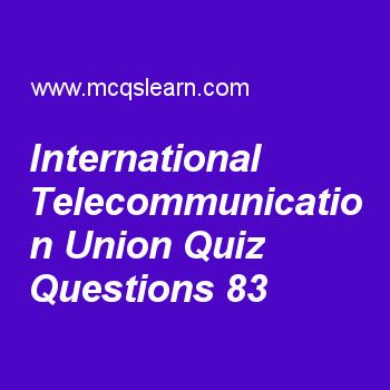 Learn quiz on international telecommunication union, general knowledge quiz 83 to practice. Free GK MCQs questions and answers to learn international telecommunication union MCQs with answers. Practice MCQs to test knowledge on international telecommunication union, electronic instrument, food and agriculture organization, international maritime organization, subcellular components worksheets.  Free international telecommunication union worksheet has multiple choice quiz questions a..