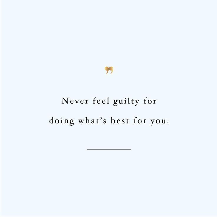 Never Feel Guilty Self Love And Exercise Quote Self Quotes Be Yourself Quotes Worth Quotes