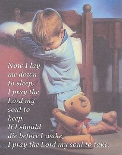 Now I lay me down to sleep, I pray the Lord my soul to
