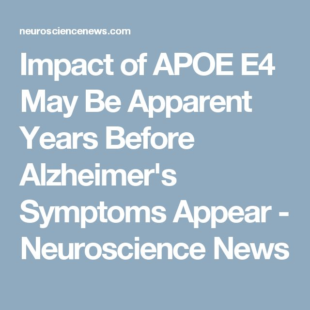 Impact of APOE E4 May Be Apparent Years Before Alzheimer's Symptoms Appear - Neuroscience News