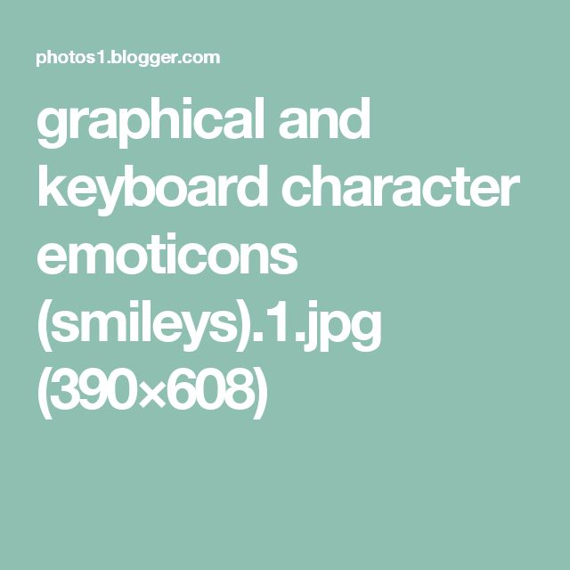 graphical and keyboard character emoticons (smileys).1.jpg (390×608)