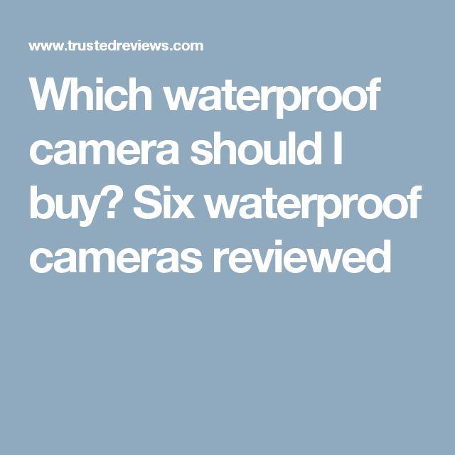 Which waterproof camera should I buy? Six waterproof cameras reviewed