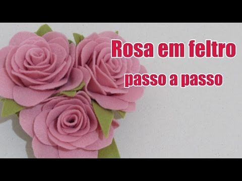 Rosa de feltro 3 - Artesanato passo a passo - YouTube