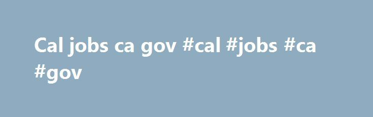 Cal jobs ca gov #cal #jobs #ca #gov http://fort-worth.remmont.com/cal-jobs-ca-gov-cal-jobs-ca-gov/  #Great People, Great Parks, Great Careers California State Parks offers careers in many disciplines such operations, maintenance, resource management, interpretation, as well as park planning design. We are proud of our commitment to develop the fullest potential in our employees and provide leadership development to prepare employees for challenges of the future. Why work for Parks? We like…