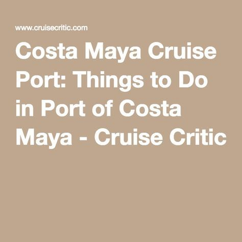 Costa Maya Cruise Port: Things to Do in Port of Costa Maya - Cruise Critic