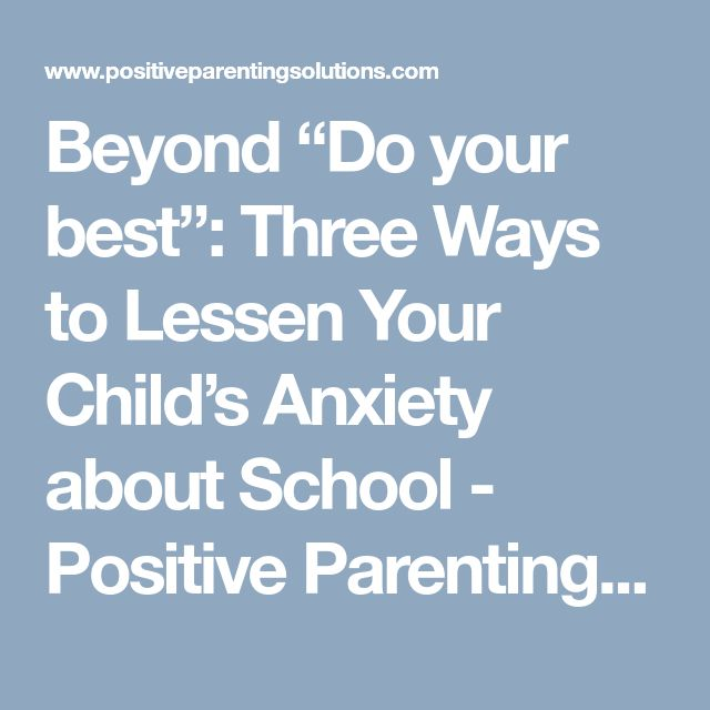 "Beyond ""Do your best"": Three Ways to Lessen Your Child's Anxiety about School - Positive Parenting Solutions Positive Parenting Solutions"