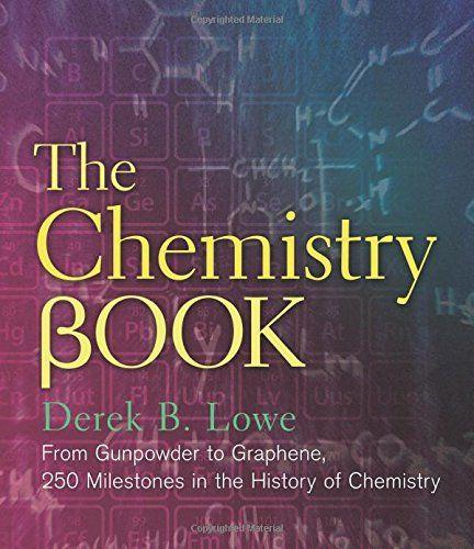 The Chemistry Book: From Gunpowder to Graphene, 250 Milestones in the History of Chemistry (Sterling Milestones)