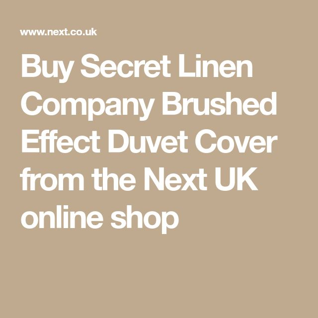 Buy Secret Linen Company Brushed Effect Duvet Cover from the Next UK online shop