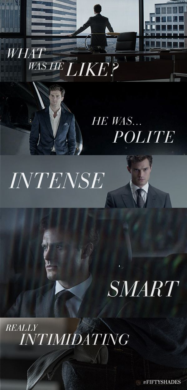 """Kate: """"What was he like?"""" Ana: """"He was ... polite, intense, smart ... really intimidating.""""  