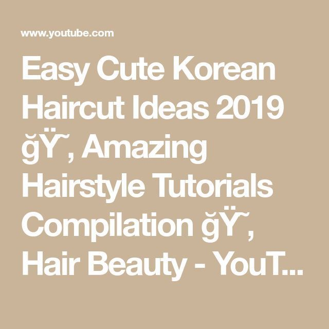 Easy Cute Korean Haircut Ideas 2019 😂 Amazing Hairstyle Tutorials Compilation 😂 Hair Beauty – YouTube - #amazing #compilation #hairc...