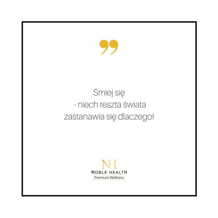 Śmiej się - niech reszta świata zastanawia się dlaczego! :) #noblehealth #śmiech #smile #happy #cytat #quote