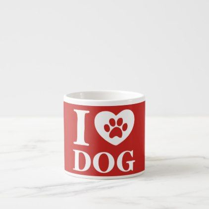 Funny I Love Dog Quote  Lovely Pet Paw Espresso Cup - love quote quotes gift idea diy special design
