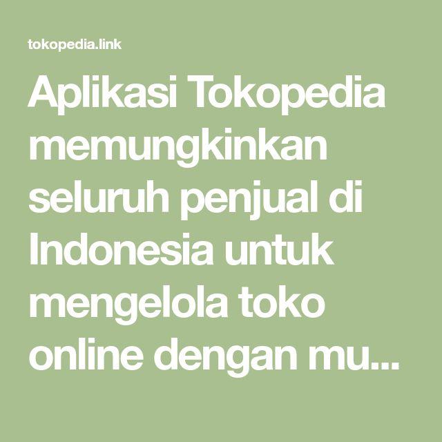 Aplikasi Tokopedia Memungkinkan Seluruh Penjual Di Indonesia Untuk Mengelola Toko Online Dengan Mudah Serta Membantu Pembeli Mene Kotak Perhiasan Aplikasi Toko