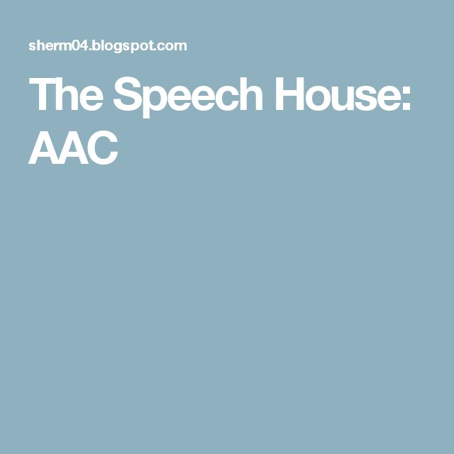 The Speech House: AAC