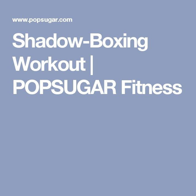 Shadow-Boxing Workout | POPSUGAR Fitness