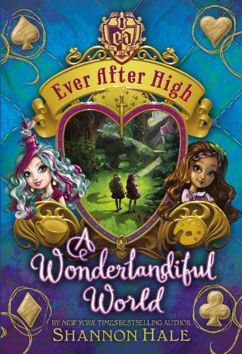 A Wonderlandiful World (Ever After High) by Shannon Hale
