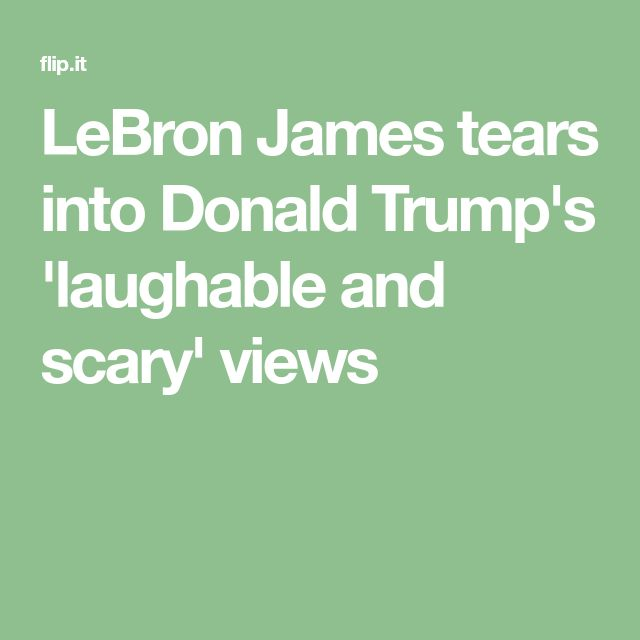 LeBron James tears into Donald Trump's 'laughable and scary' views