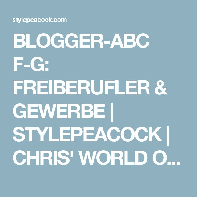 BLOGGER-ABC F-G: FREIBERUFLER & GEWERBE | STYLEPEACOCK | CHRIS' WORLD OF STYLE