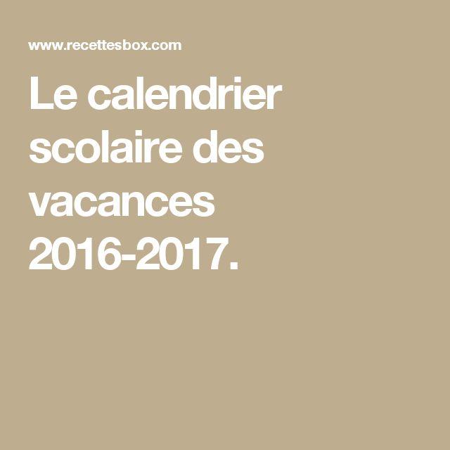 Le calendrier scolaire des vacances 2016-2017.