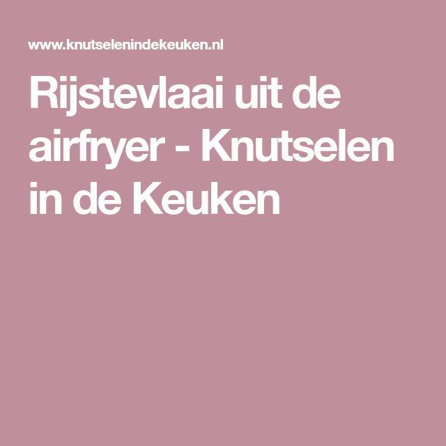 Rijstevlaai uit de airfryer - Knutselen in de Keuken