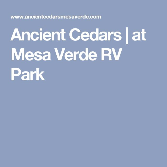 Ancient Cedars   at Mesa Verde RV Park