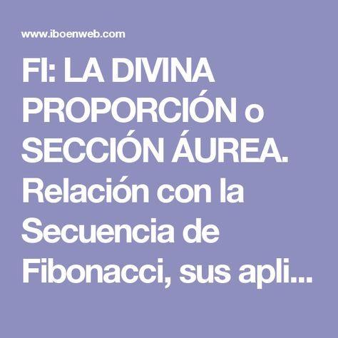 FI: LA DIVINA PROPORCIÓN o SECCIÓN ÁUREA. Relación con la Secuencia de Fibonacci, sus aplicaciones y alcances. relación de FI con PI, e (exponencial), i (imaginario), beta, Ipsilum, cero y uno.